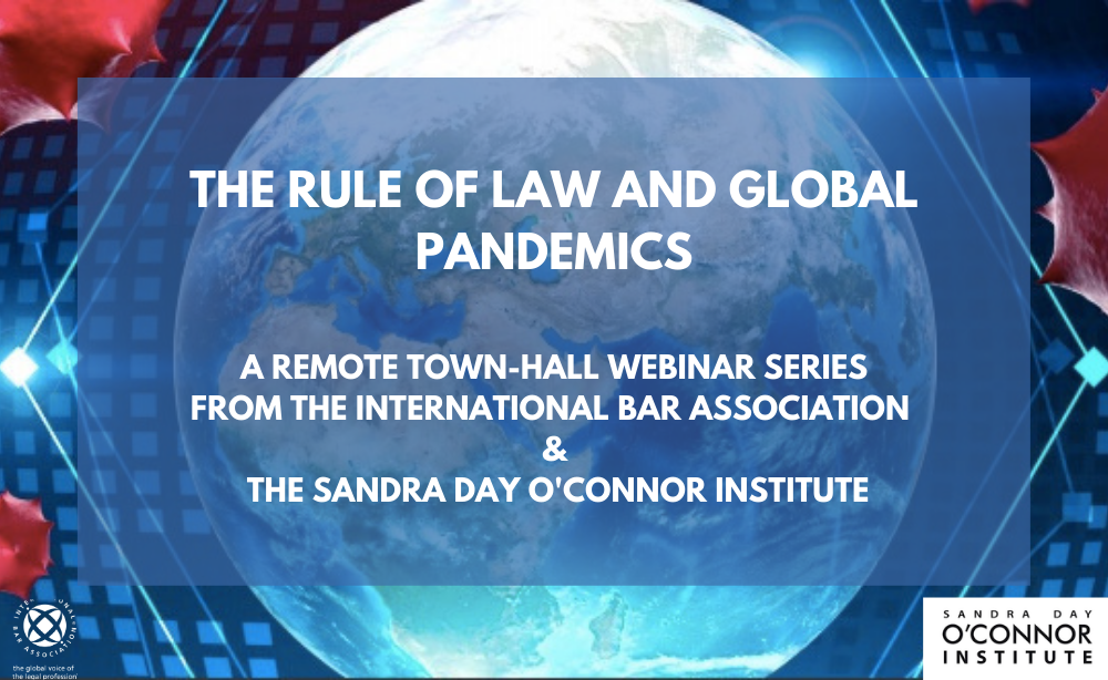 The Rule of Law and Pandemics – A Webinar Series from the International Bar Association and the Sandra Day O'Connor Institute